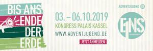 Bis ans Ende der Erde 03. bis 06. Oktober 2019 im Kongress Palais Kassel www.adventjugend.de